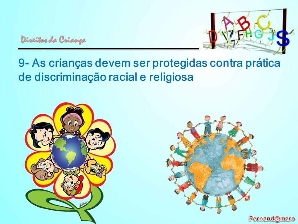 9- As crianças devem ser protegidas contra prática de discriminação racial e religiosa Direitos da Criança