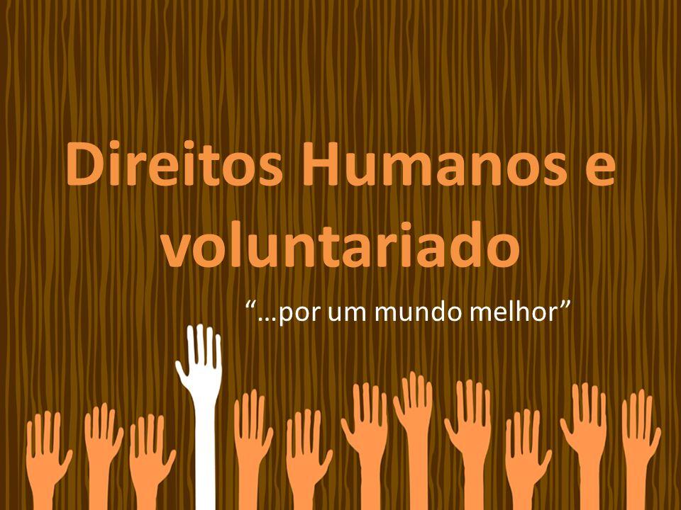 Direitos Humanos e voluntariado …por um mundo melhor