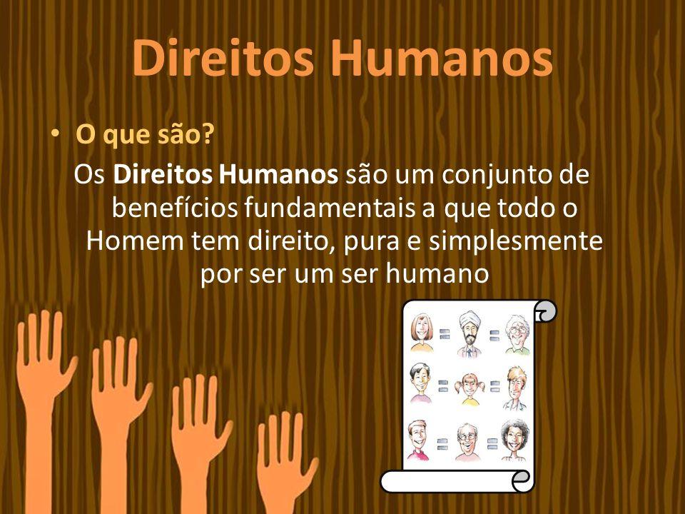 Direitos Humanos O que são? Os Direitos Humanos são um conjunto de benefícios fundamentais a que todo o Homem tem direito, pura e simplesmente por ser