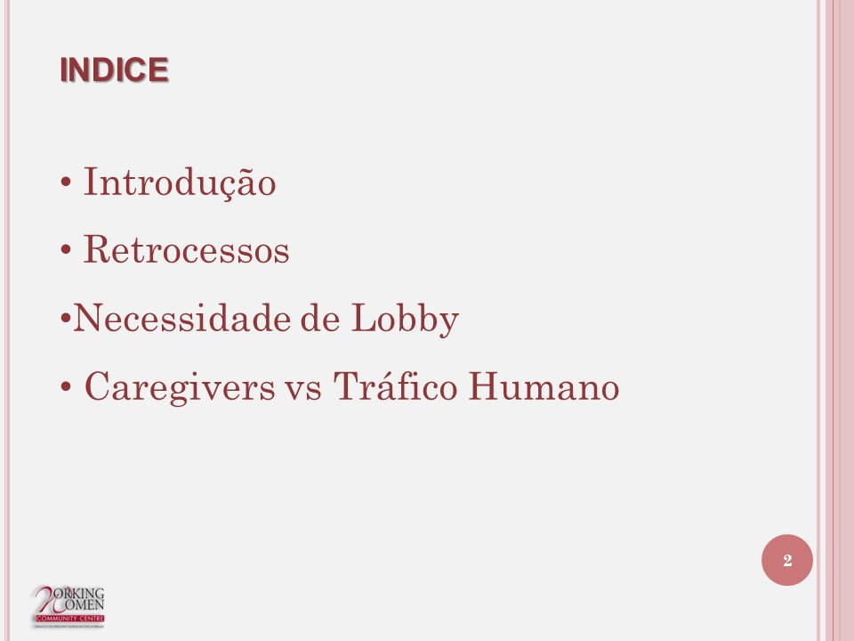 INDICE Introdução Retrocessos Necessidade de Lobby Caregivers vs Tráfico Humano 2