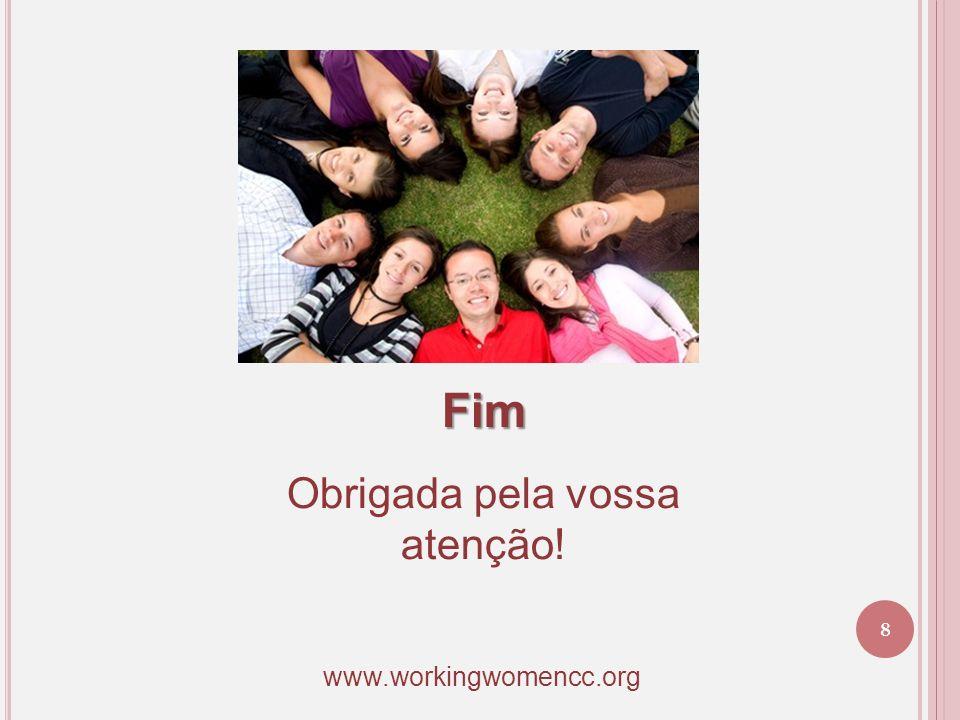 Fim Obrigada pela vossa atenção! 8 www.workingwomencc.org