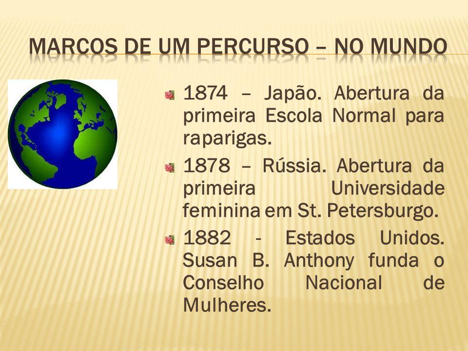 1874 – Japão. Abertura da primeira Escola Normal para raparigas. 1878 – Rússia. Abertura da primeira Universidade feminina em St. Petersburgo. 1882 -