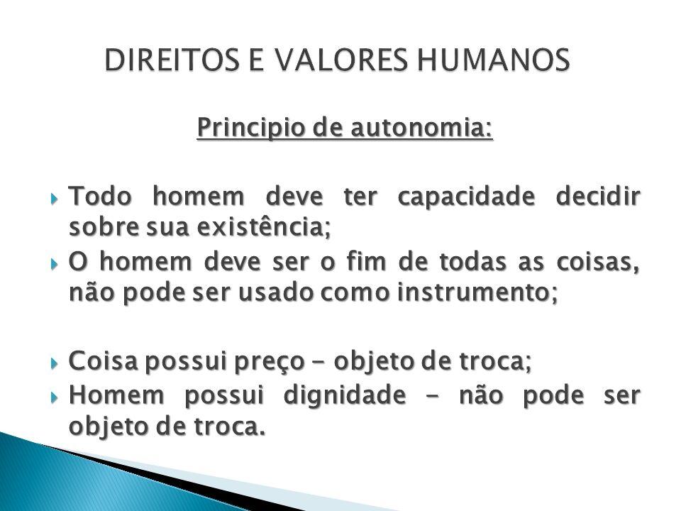Principio de autonomia: Todo homem deve ter capacidade decidir sobre sua existência; Todo homem deve ter capacidade decidir sobre sua existência; O ho