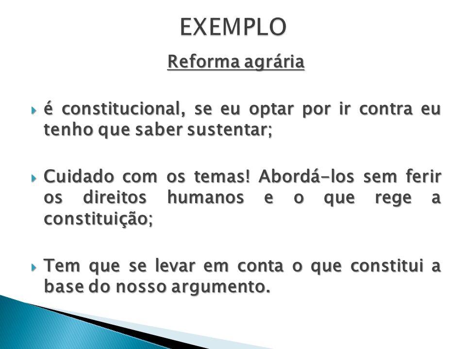 Reforma agrária é constitucional, se eu optar por ir contra eu tenho que saber sustentar; é constitucional, se eu optar por ir contra eu tenho que sab