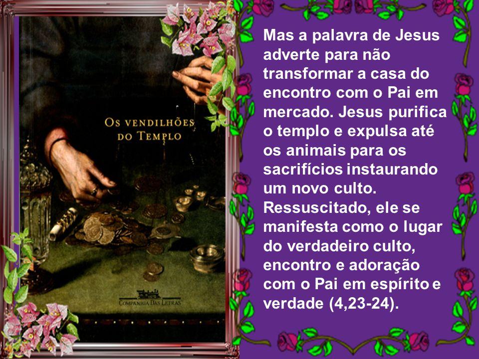 João apresenta João apresenta o episódio da purificação do templo com sentido simbólico, relacionado à vida, morte e ressurreição de Jesus. Como todo