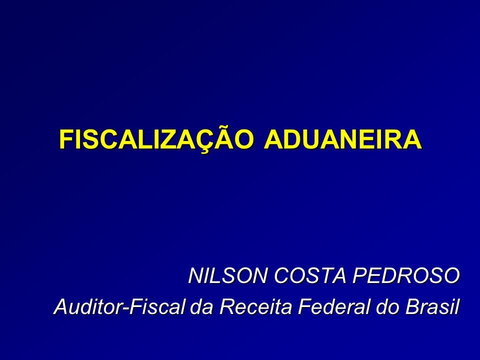 FISCALIZAÇÃO ADUANEIRA NILSON COSTA PEDROSO Auditor-Fiscal da Receita Federal do Brasil