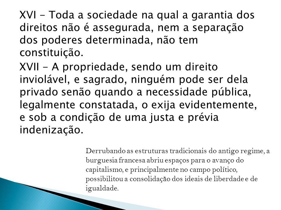 XVI - Toda a sociedade na qual a garantia dos direitos não é assegurada, nem a separação dos poderes determinada, não tem constituição.
