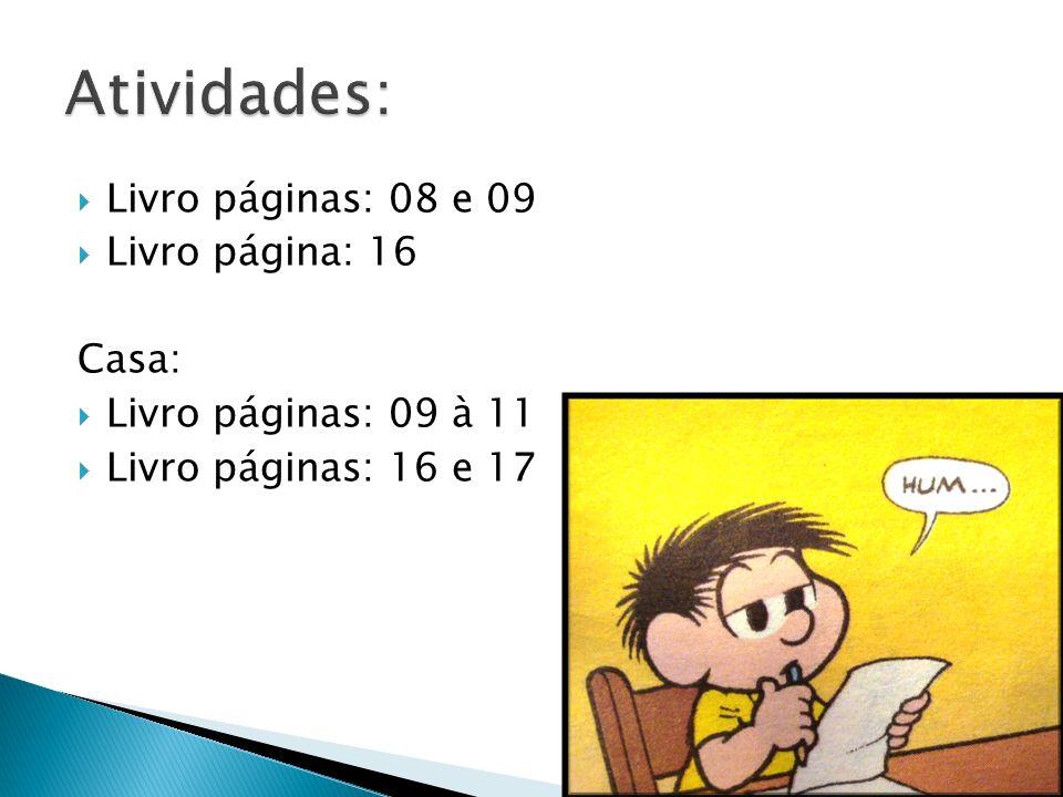 Livro páginas: 08 e 09 Livro página: 16 Casa: Livro páginas: 09 à 11 Livro páginas: 16 e 17
