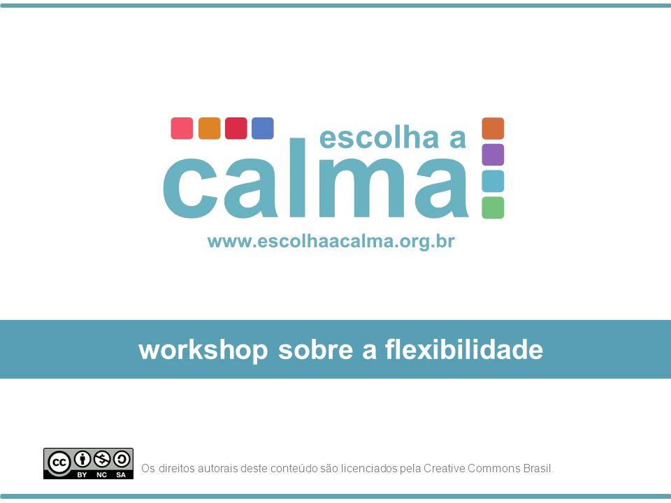 workshop sobre a flexibilidade Os direitos autorais deste conteúdo são licenciados pela Creative Commons Brasil.