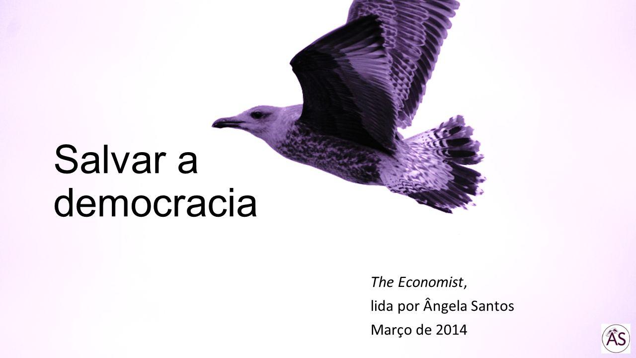 Salvar a democracia The Economist, lida por Ângela Santos Março de 2014