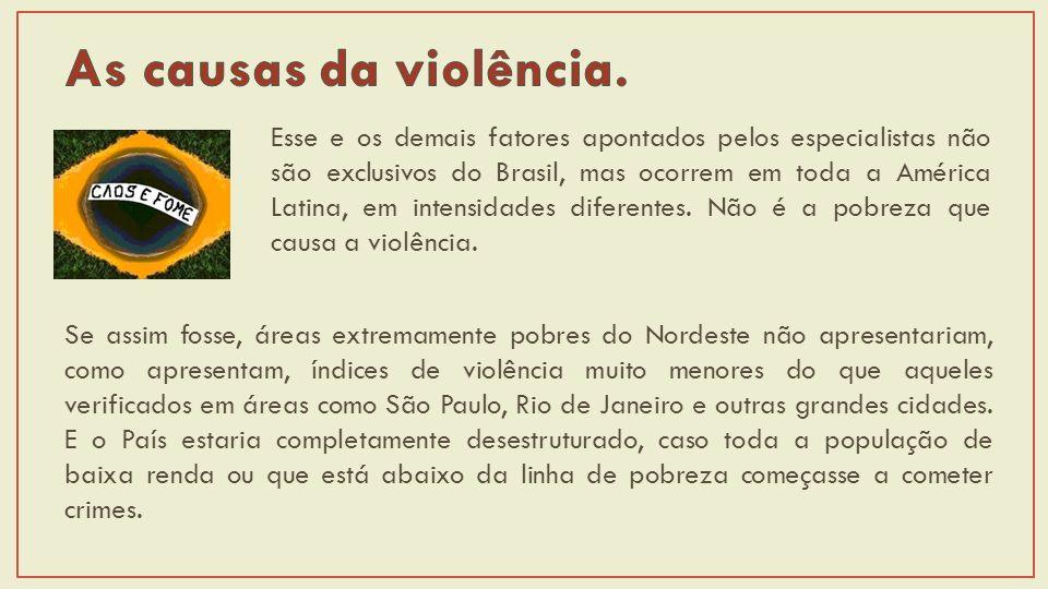 Esse e os demais fatores apontados pelos especialistas não são exclusivos do Brasil, mas ocorrem em toda a América Latina, em intensidades diferentes.