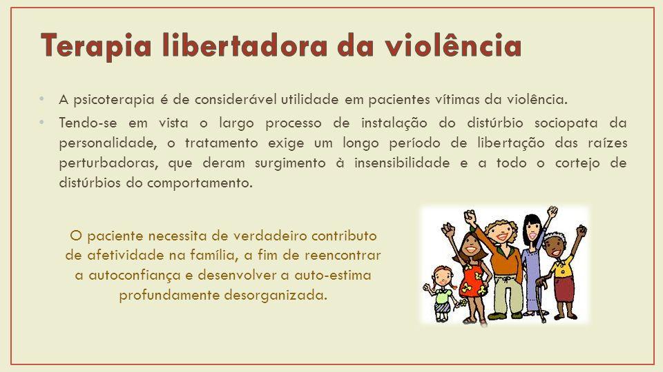 A psicoterapia é de considerável utilidade em pacientes vítimas da violência.