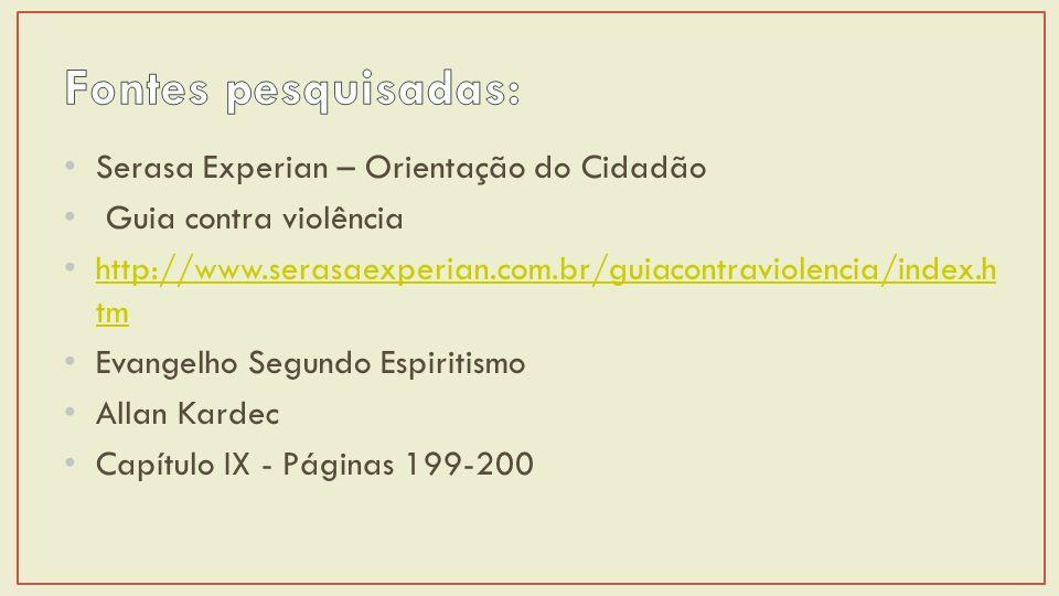 Serasa Experian – Orientação do Cidadão Guia contra violência http://www.serasaexperian.com.br/guiacontraviolencia/index.h tm http://www.serasaexperian.com.br/guiacontraviolencia/index.h tm Evangelho Segundo Espiritismo Allan Kardec Capítulo IX - Páginas 199-200