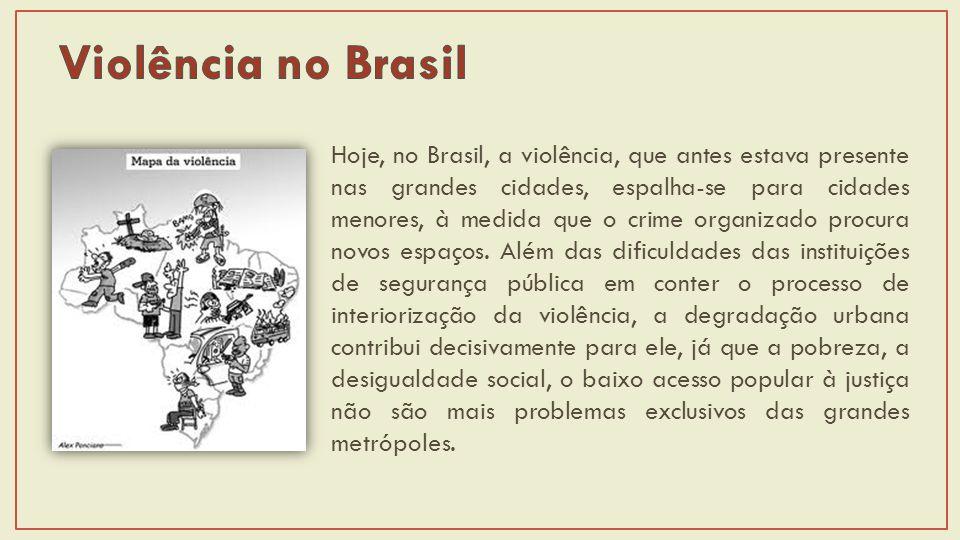 Hoje, no Brasil, a violência, que antes estava presente nas grandes cidades, espalha-se para cidades menores, à medida que o crime organizado procura novos espaços.