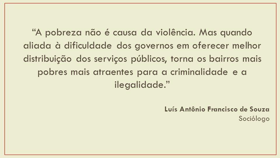 A pobreza não é causa da violência.