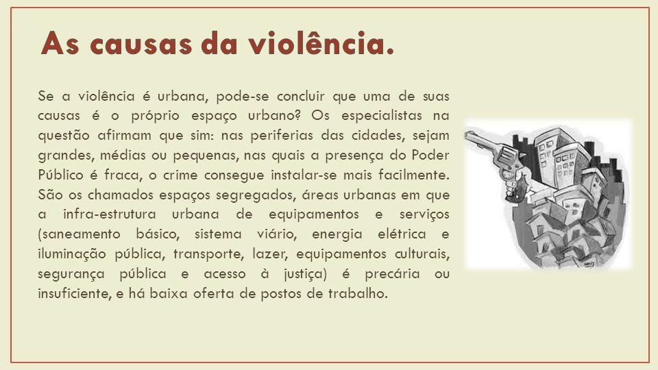 Se a violência é urbana, pode-se concluir que uma de suas causas é o próprio espaço urbano.