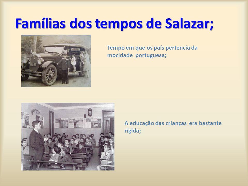 Famílias dos tempos de Salazar; Tempo em que os país pertencia da mocidade portuguesa; A educação das crianças era bastante rígida;
