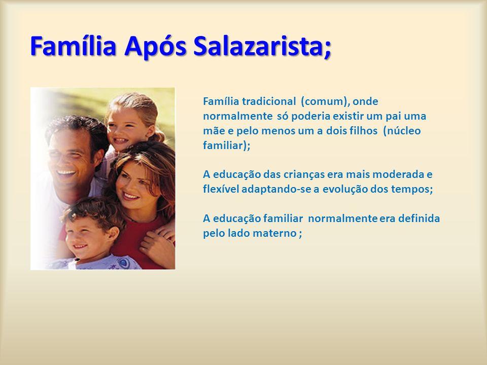 Família Após Salazarista; Família tradicional (comum), onde normalmente só poderia existir um pai uma mãe e pelo menos um a dois filhos (núcleo famili