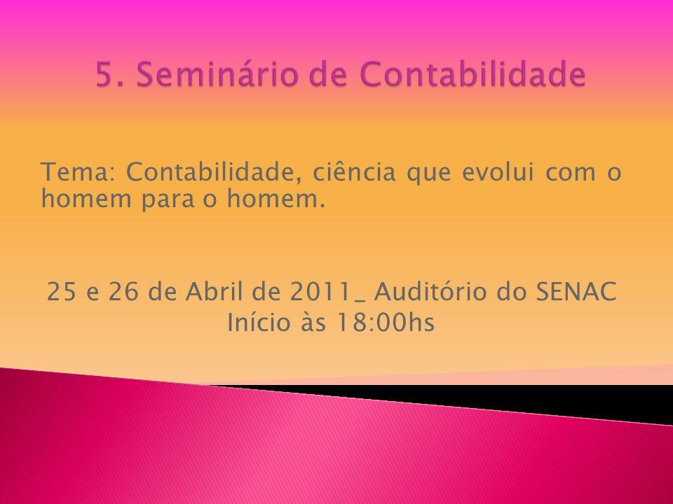 Tema: Contabilidade, ciência que evolui com o homem para o homem. 25 e 26 de Abril de 2011_ Auditório do SENAC Início às 18:00hs