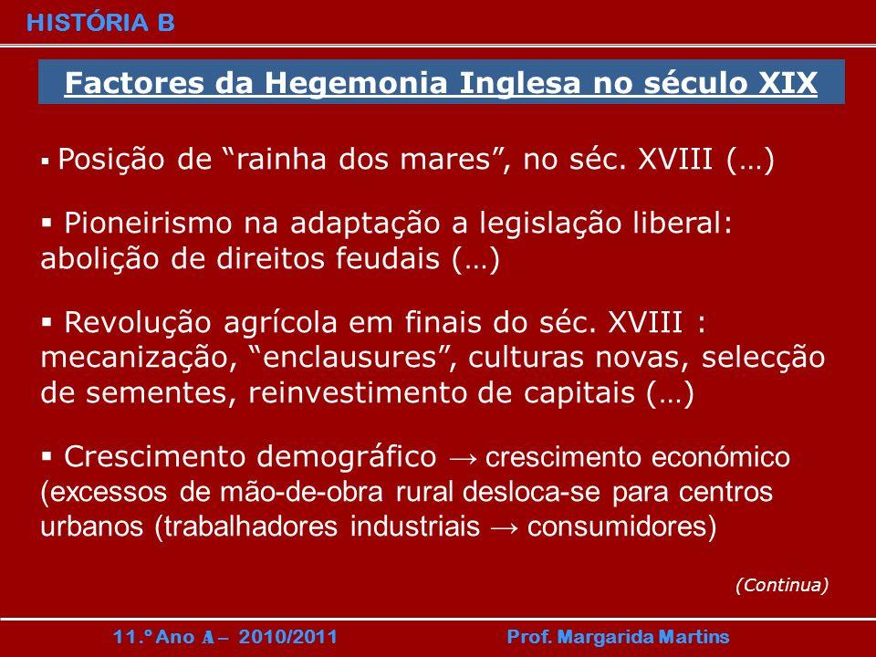 HISTÓRIA B 11.º Ano A – 2010/2011 Prof. Margarida Martins Factores da Hegemonia Inglesa no século XIX Posição de rainha dos mares, no séc. XVIII (…) P