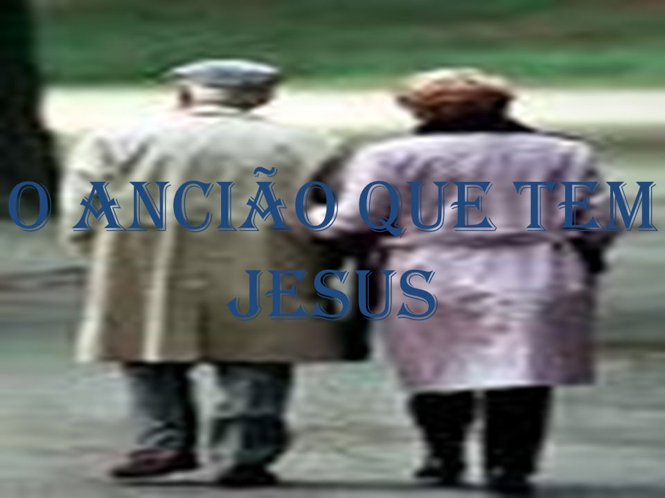 O ancião que tem JESUS