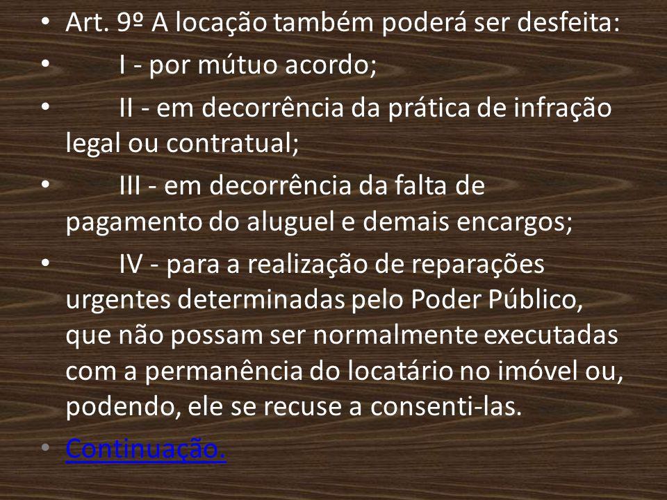 Art. 9º A locação também poderá ser desfeita: I - por mútuo acordo; II - em decorrência da prática de infração legal ou contratual; III - em decorrênc