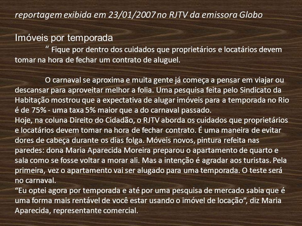 reportagem exibida em 23/01/2007 no RJTV da emissora Globo Imóveis por temporada Fique por dentro dos cuidados que proprietários e locatários devem to