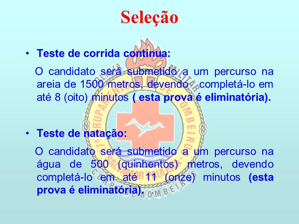 Seleção Teste de corrida contínua: O candidato será submetido a um percurso na areia de 1500 metros, devendo completá-lo em até 8 (oito) minutos ( esta prova é eliminatória).