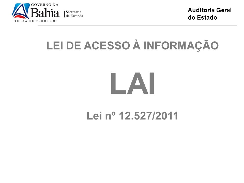 Auditoria Geral do Estado Cumprimento da Lei LEI DE ACESSO À INFORMAÇÃO LAI Lei nº 12.527/2011