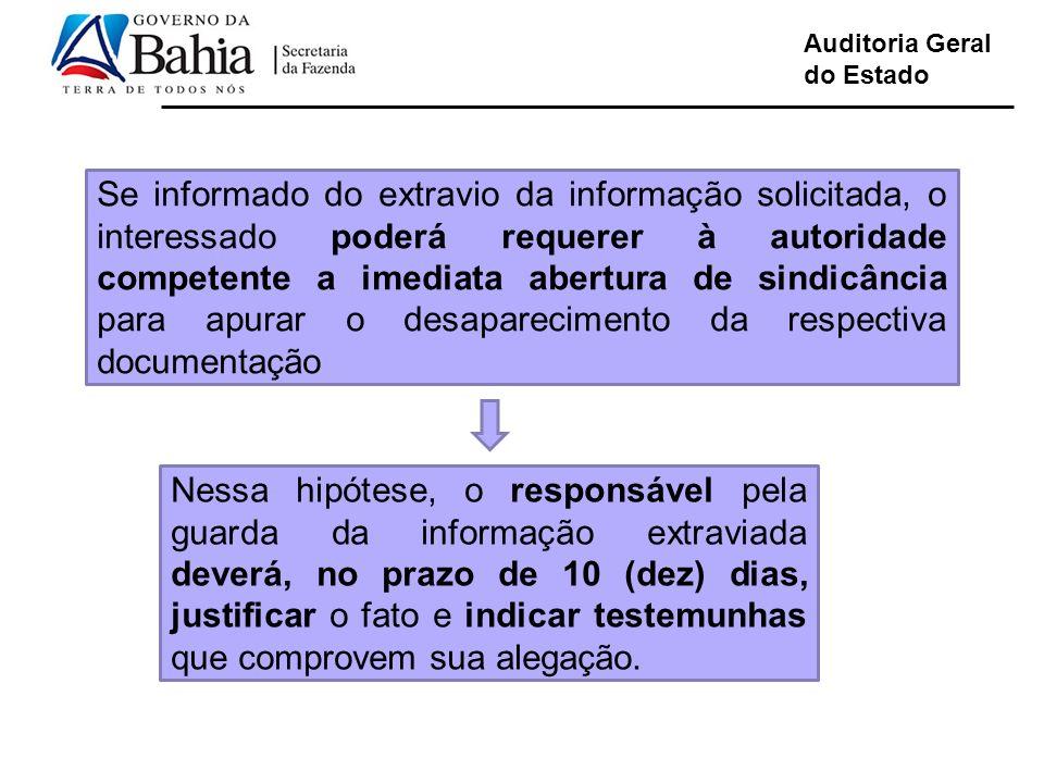 Auditoria Geral do Estado Se informado do extravio da informação solicitada, o interessado poderá requerer à autoridade competente a imediata abertura