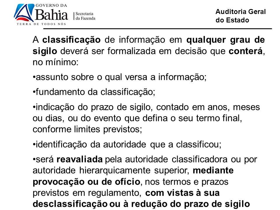 Auditoria Geral do Estado A classificação de informação em qualquer grau de sigilo deverá ser formalizada em decisão que conterá, no mínimo: assunto s