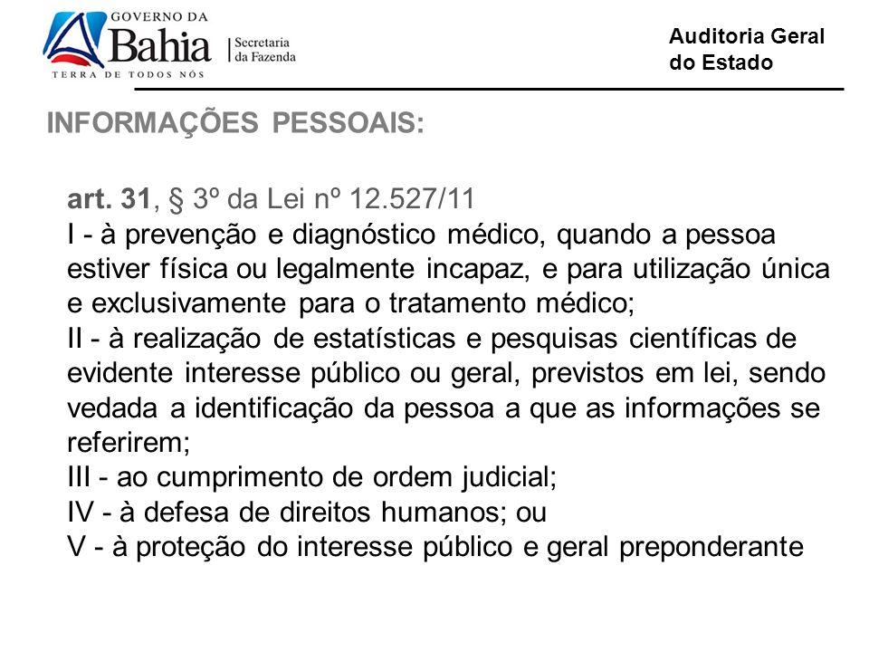 Auditoria Geral do Estado INFORMAÇÕES PESSOAIS: art. 31, § 3º da Lei nº 12.527/11 I - à prevenção e diagnóstico médico, quando a pessoa estiver física