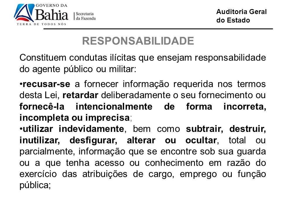 Auditoria Geral do Estado RESPONSABILIDADE Constituem condutas ilícitas que ensejam responsabilidade do agente público ou militar: recusar-se a fornec
