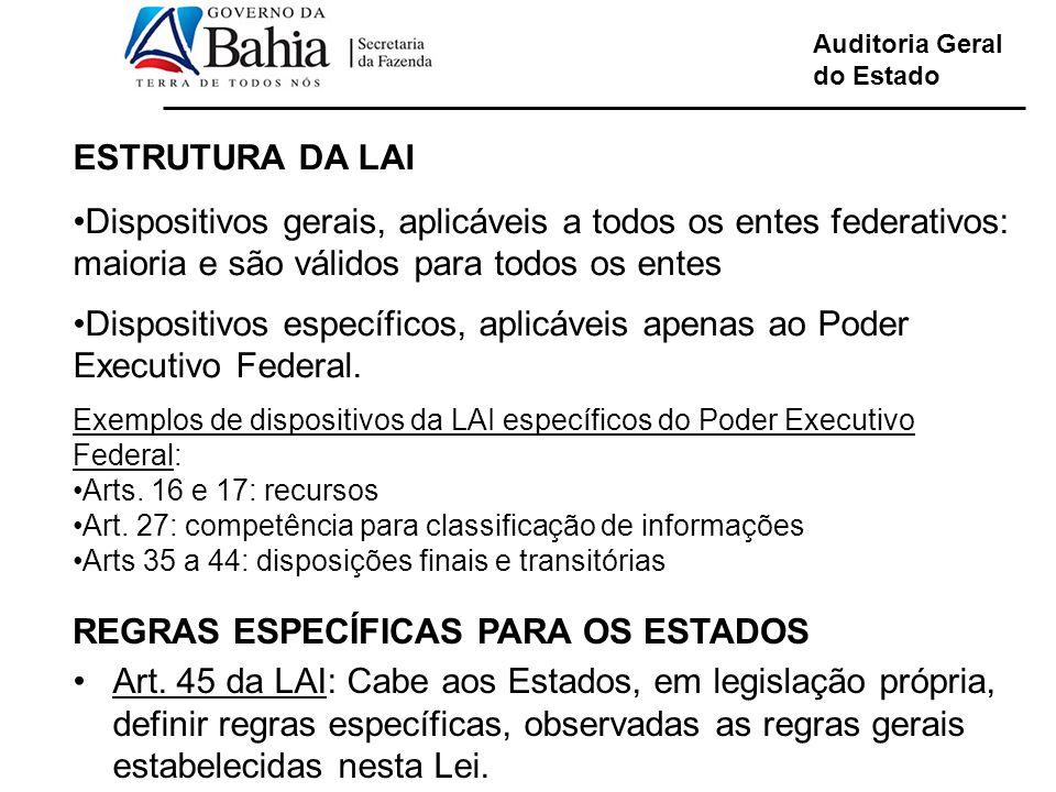Auditoria Geral do Estado ESTRUTURA DA LAI Dispositivos gerais, aplicáveis a todos os entes federativos: maioria e são válidos para todos os entes Dis