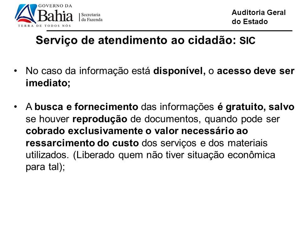 Auditoria Geral do Estado Serviço de atendimento ao cidadão: SIC No caso da informação está disponível, o acesso deve ser imediato; A busca e fornecim