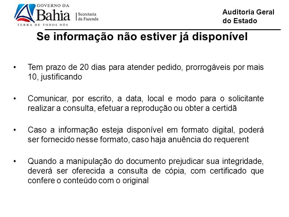 Auditoria Geral do Estado Se informação não estiver já disponível Tem prazo de 20 dias para atender pedido, prorrogáveis por mais 10, justificando Com