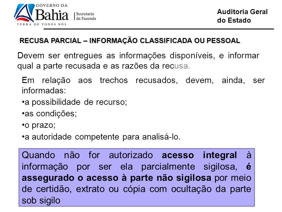 Auditoria Geral do Estado RECUSA PARCIAL – INFORMAÇÃO CLASSIFICADA OU PESSOAL Devem ser entregues as informações disponíveis, e informar qual a parte recusada e as razões da recusa.