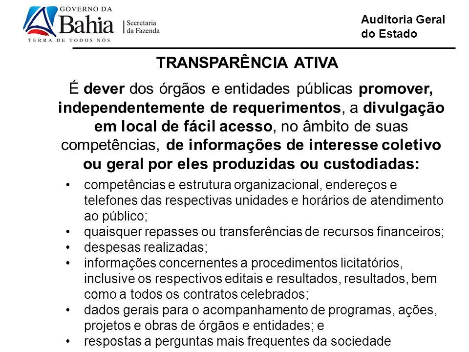 Auditoria Geral do Estado TRANSPARÊNCIA ATIVA É dever dos órgãos e entidades públicas promover, independentemente de requerimentos, a divulgação em lo