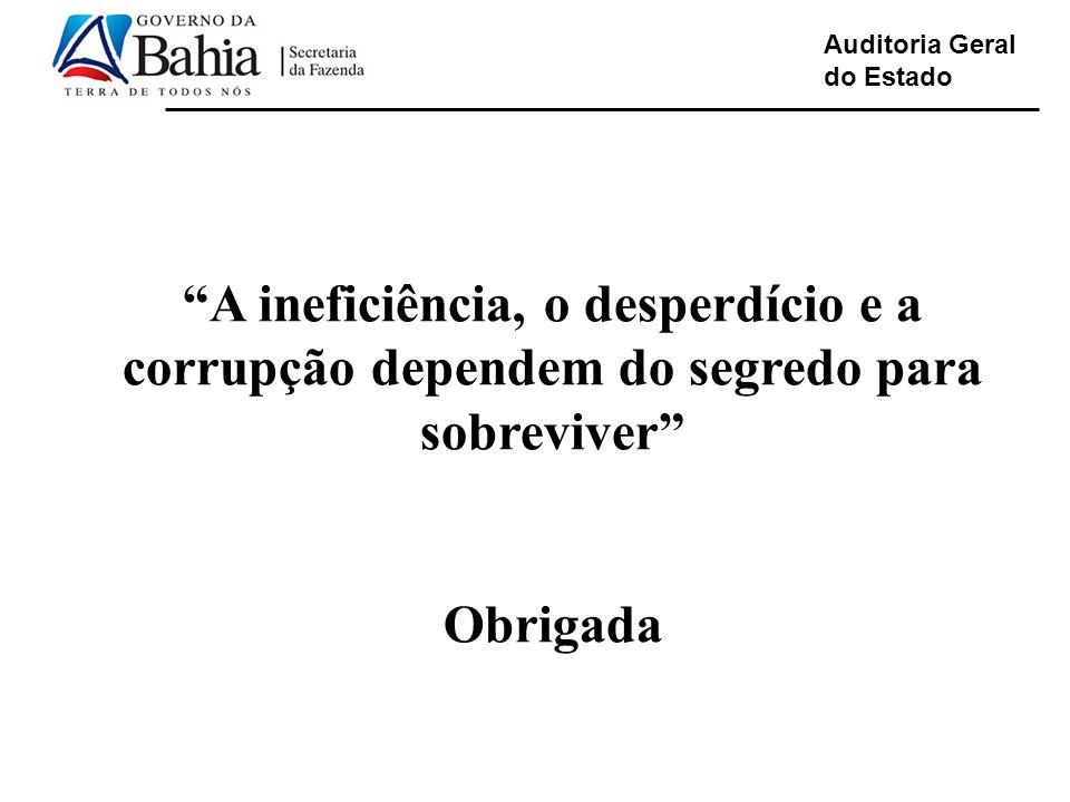 Auditoria Geral do Estado A ineficiência, o desperdício e a corrupção dependem do segredo para sobreviver Obrigada