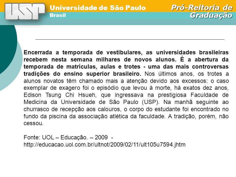 Universidade de São Paulo Brasil Pró-Reitoria de Graduação Universidade de São Paulo Brasil Pró-Reitoria de Graduação Encerrada a temporada de vestibulares, as universidades brasileiras recebem nesta semana milhares de novos alunos.
