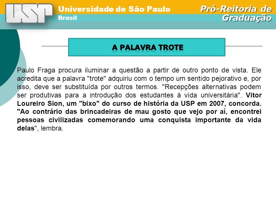 Universidade de São Paulo Brasil Pró-Reitoria de Graduação Universidade de São Paulo Brasil Pró-Reitoria de Graduação Paulo Fraga procura iluminar a questão a partir de outro ponto de vista.