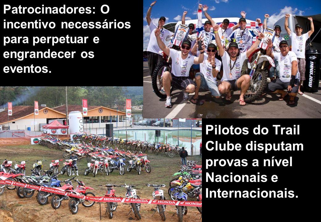 Patrocinadores: O incentivo necessários para perpetuar e engrandecer os eventos. Pilotos do Trail Clube disputam provas a nível Nacionais e Internacio