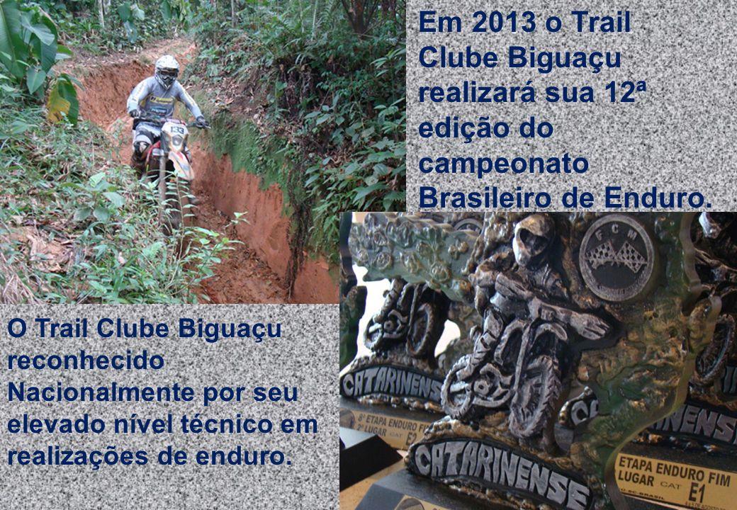 9 O Trail Clube Biguaçu reconhecido Nacionalmente por seu elevado nível técnico em realizações de enduro. Em 2013 o Trail Clube Biguaçu realizará sua