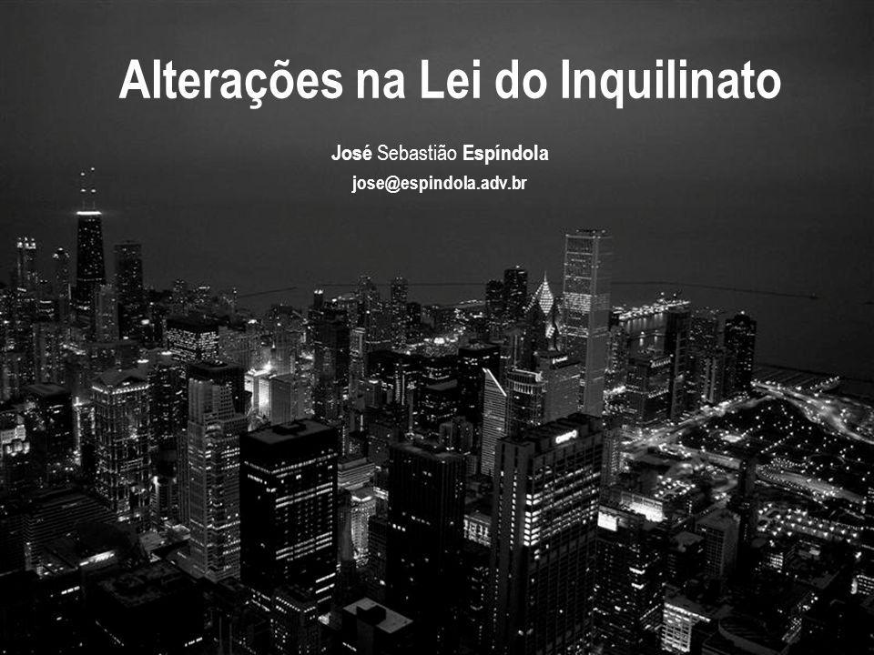 Alterações na Lei do Inquilinato José Sebastião Espíndola jose@espindola.adv.br