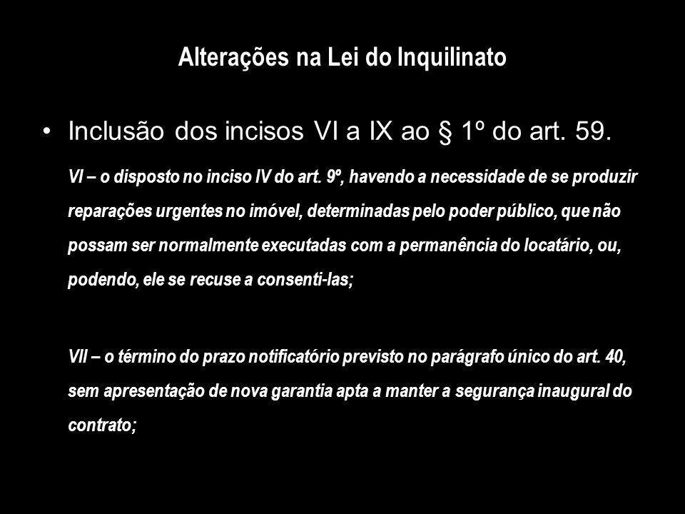 Alterações na Lei do Inquilinato Inclusão dos incisos VI a IX ao § 1º do art. 59. VI – o disposto no inciso IV do art. 9º, havendo a necessidade de se