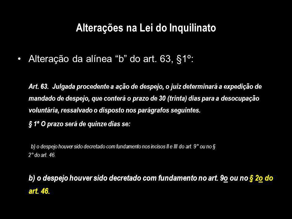 Alterações na Lei do Inquilinato Alteração da alínea b do art. 63, §1º: Art. 63. Julgada procedente a ação de despejo, o juiz determinará a expedição