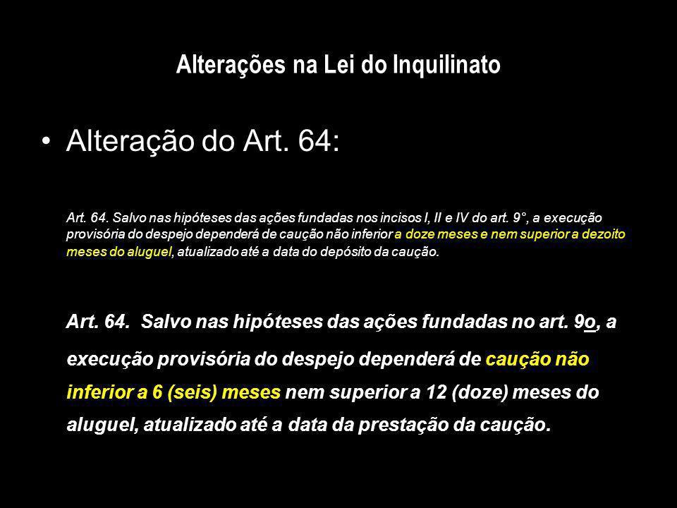 Alterações na Lei do Inquilinato Alteração do Art. 64: Art. 64. Salvo nas hipóteses das ações fundadas nos incisos I, II e IV do art. 9°, a execução p