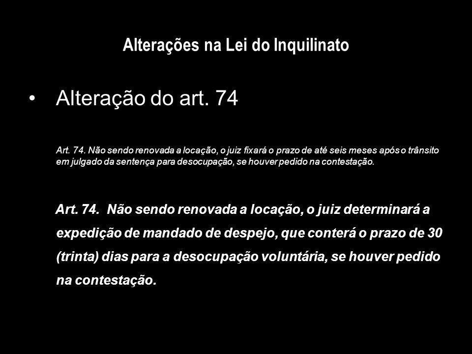 Alterações na Lei do Inquilinato Alteração do art. 74 Art. 74. Não sendo renovada a locação, o juiz fixará o prazo de até seis meses após o trânsito e