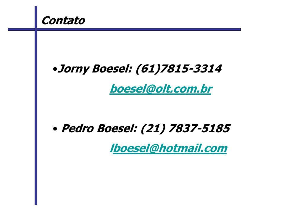 Contato Jorny Boesel: (61)7815-3314 boesel@olt.com.br Pedro Boesel: (21) 7837-5185 lboesel@hotmail.comboesel@hotmail.com