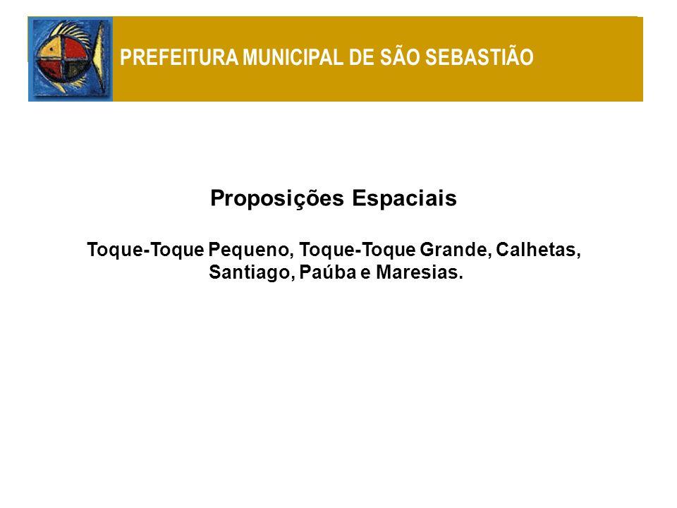 Proposições Espaciais Toque-Toque Pequeno, Toque-Toque Grande, Calhetas, Santiago, Paúba e Maresias. PREFEITURA MUNICIPAL DE SÃO SEBASTIÃO